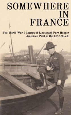 "Cover of a book; the title is ""Somewhere in France: The World War I Letters of Lieutenant Parr Hooper, American Pilot in the R.F.C./R.A.F. The background is a man in uniform with pilot's wings on his chest standing next to a boat."